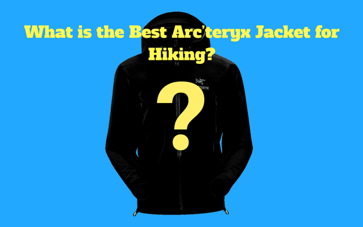 Best Arc'teryx Jackets for Hiking
